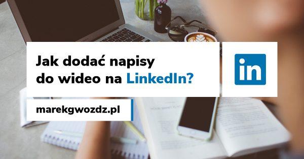 Jak dodać napisy do wideo na LinkedIn