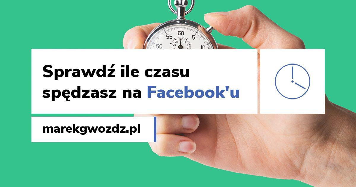 Sprawdź ile czasu spędzasz na Facebook'u
