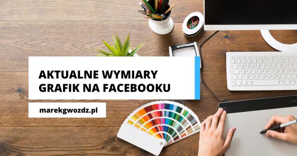 Aktualne wymiary grafik na Facebooku [Listopad 2020]