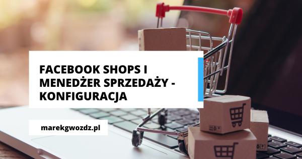 Facebook Shops i Menedżer sprzedaży – info i konfiguracja