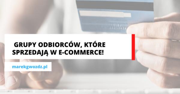 10 grup odbiorców, które sprzedają w e-commerce!